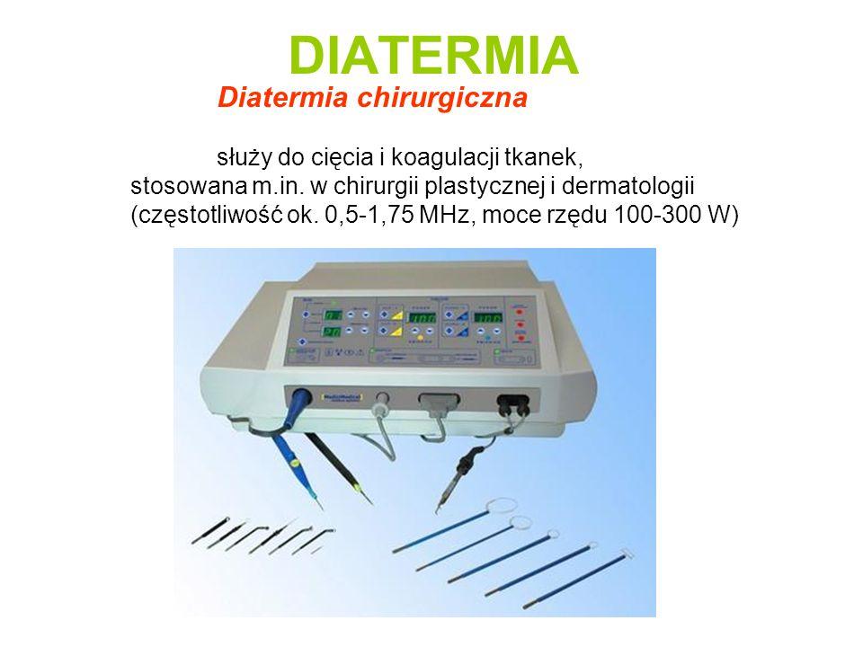 DIATERMIA Diatermia chirurgiczna służy do cięcia i koagulacji tkanek,