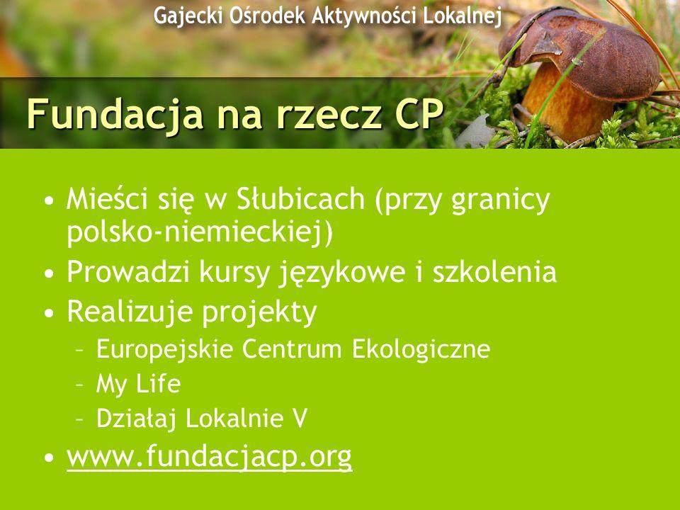 Fundacja na rzecz CP Mieści się w Słubicach (przy granicy polsko-niemieckiej) Prowadzi kursy językowe i szkolenia.