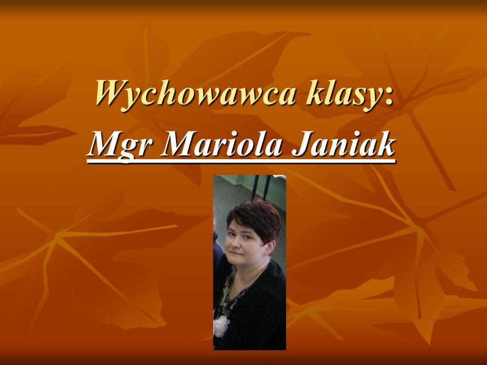 Wychowawca klasy: Mgr Mariola Janiak