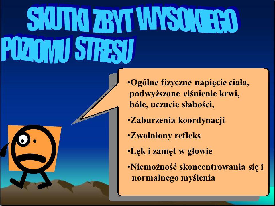SKUTKI ZBYT WYSOKIEGO POZIOMU STRESU Ogólne fizyczne napięcie ciała,