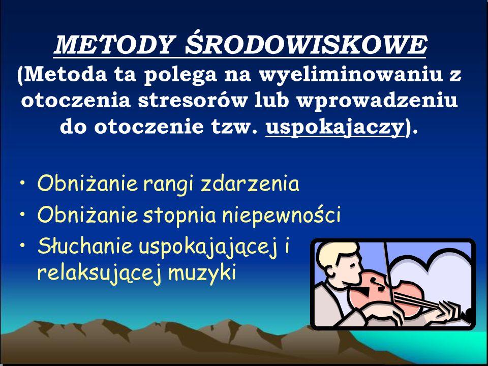 METODY ŚRODOWISKOWE (Metoda ta polega na wyeliminowaniu z otoczenia stresorów lub wprowadzeniu do otoczenie tzw. uspokajaczy).