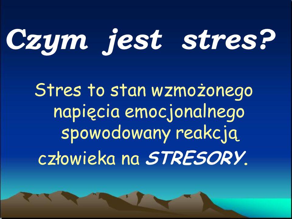 Stres to stan wzmożonego napięcia emocjonalnego spowodowany reakcją