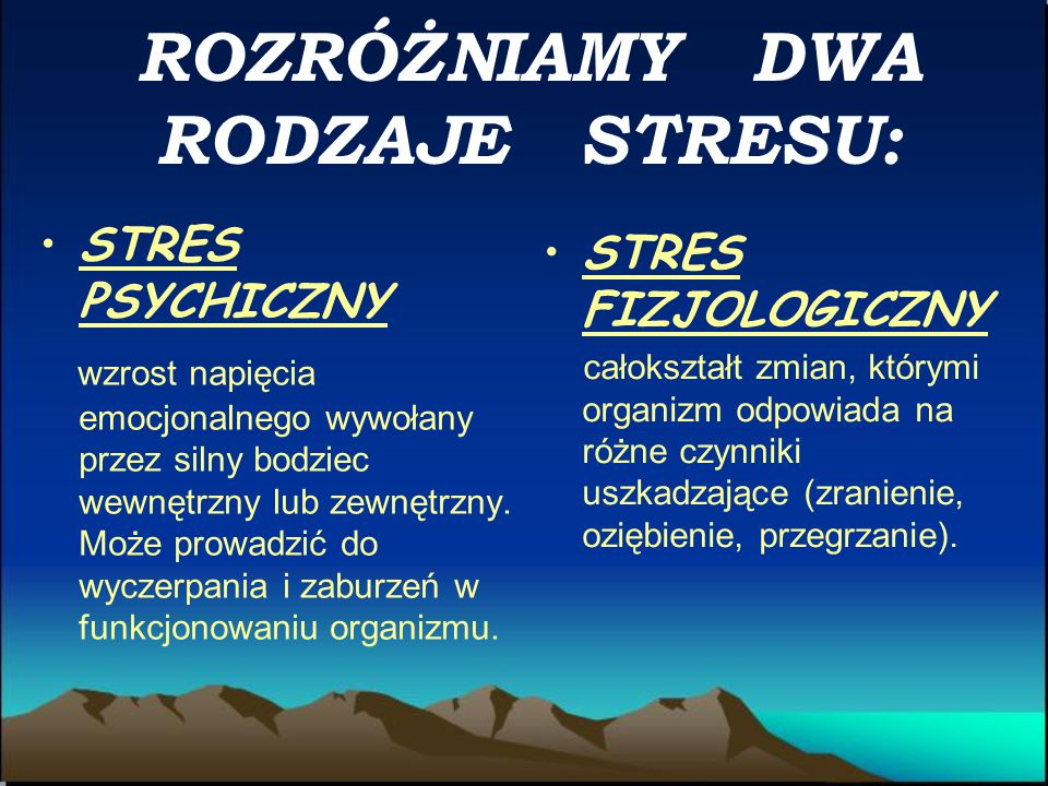 ROZRÓŻNIAMY DWA RODZAJE STRESU:
