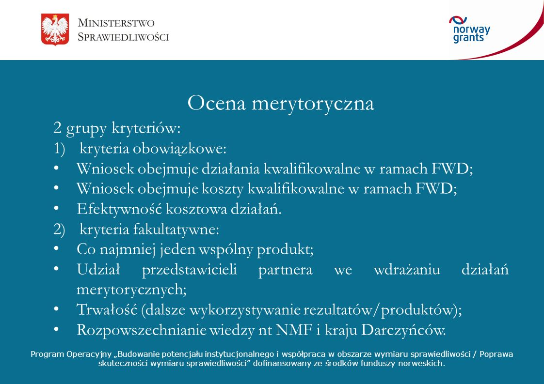 Ocena merytoryczna 2 grupy kryteriów: kryteria obowiązkowe: