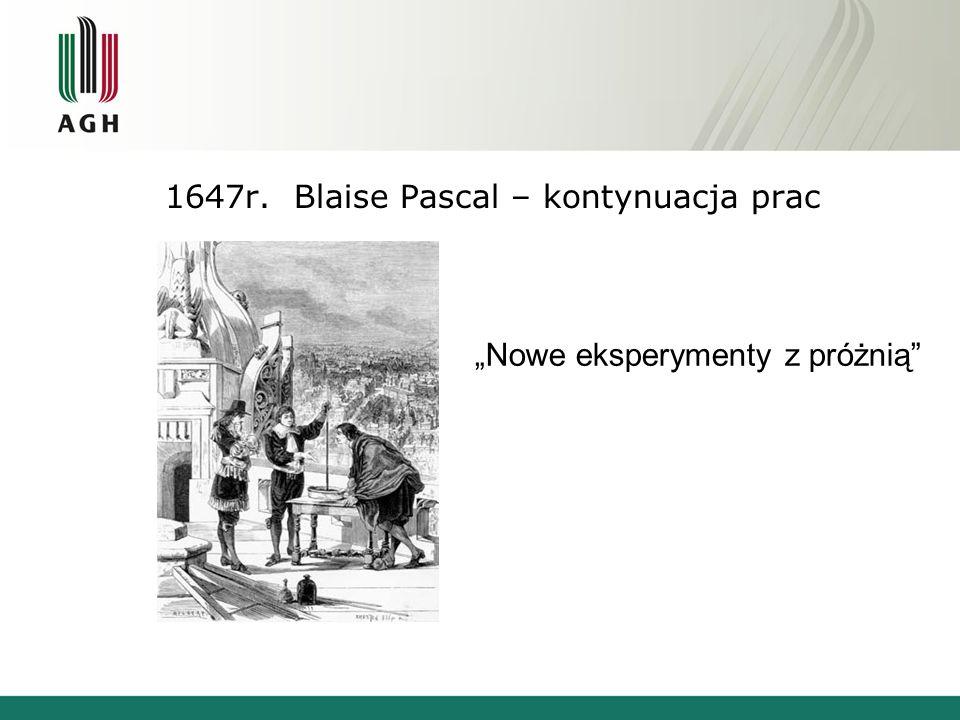 1647r. Blaise Pascal – kontynuacja prac