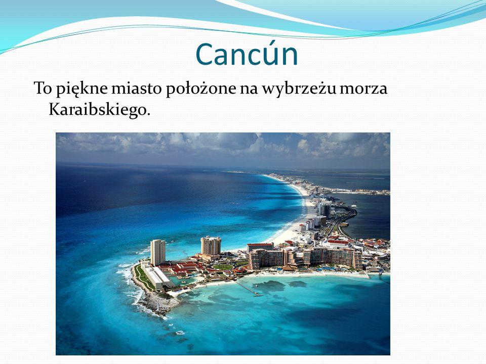 Cancún To piękne miasto położone na wybrzeżu morza Karaibskiego.
