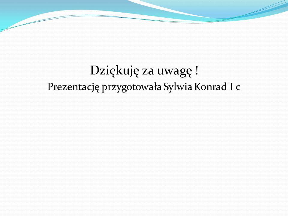 Prezentację przygotowała Sylwia Konrad I c