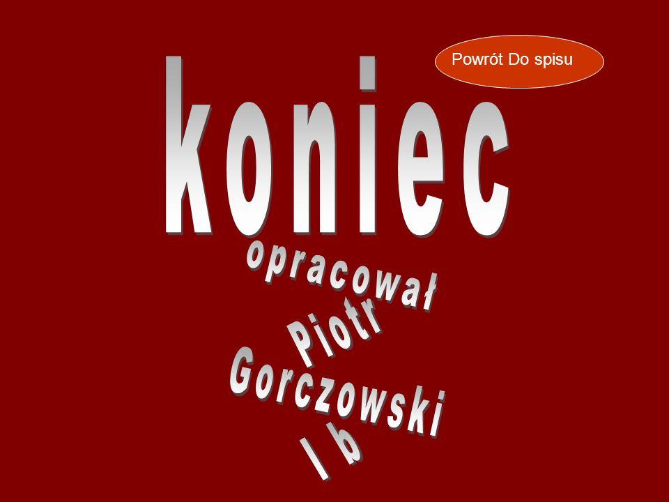 Powrót Do spisu koniec opracował Piotr Gorczowski I b