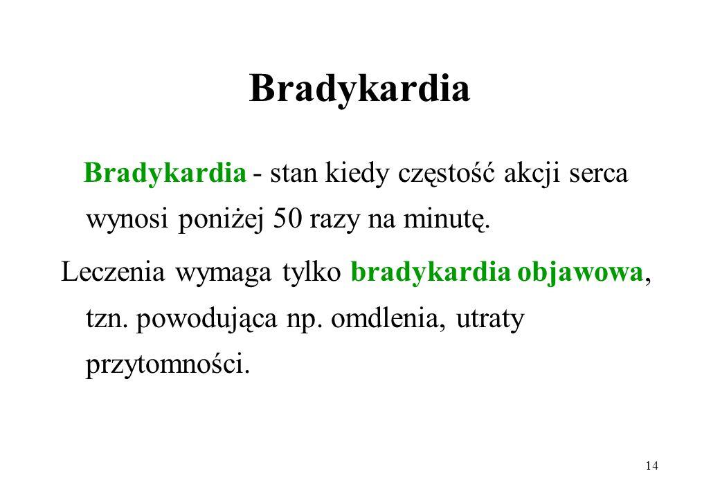 Bradykardia Bradykardia - stan kiedy częstość akcji serca wynosi poniżej 50 razy na minutę.