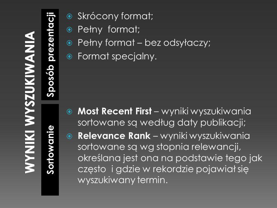 WYNIKI WYSZUKIWANIA Sposób prezentacji Skrócony format; Pełny format;