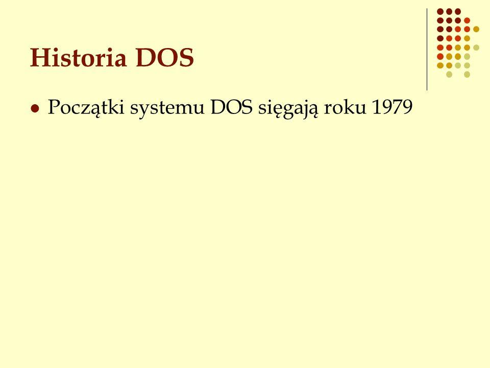 Historia DOS Początki systemu DOS sięgają roku 1979