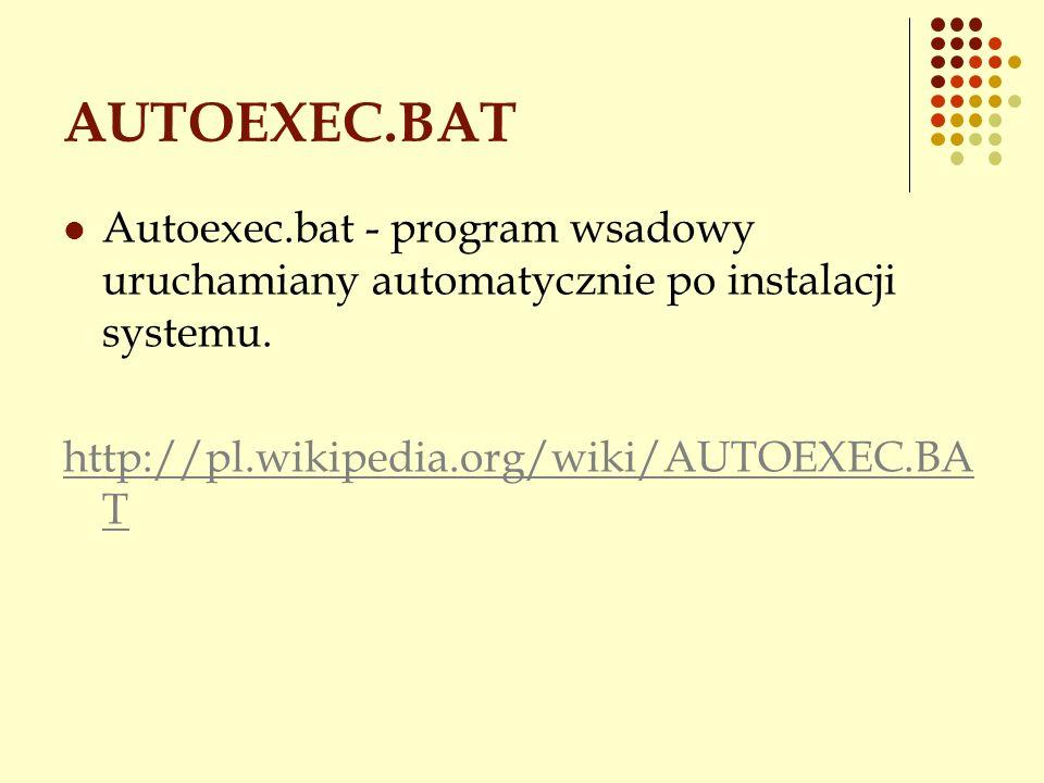 AUTOEXEC.BAT Autoexec.bat - program wsadowy uruchamiany automatycznie po instalacji systemu.