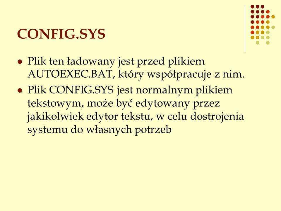 CONFIG.SYS Plik ten ładowany jest przed plikiem AUTOEXEC.BAT, który współpracuje z nim.