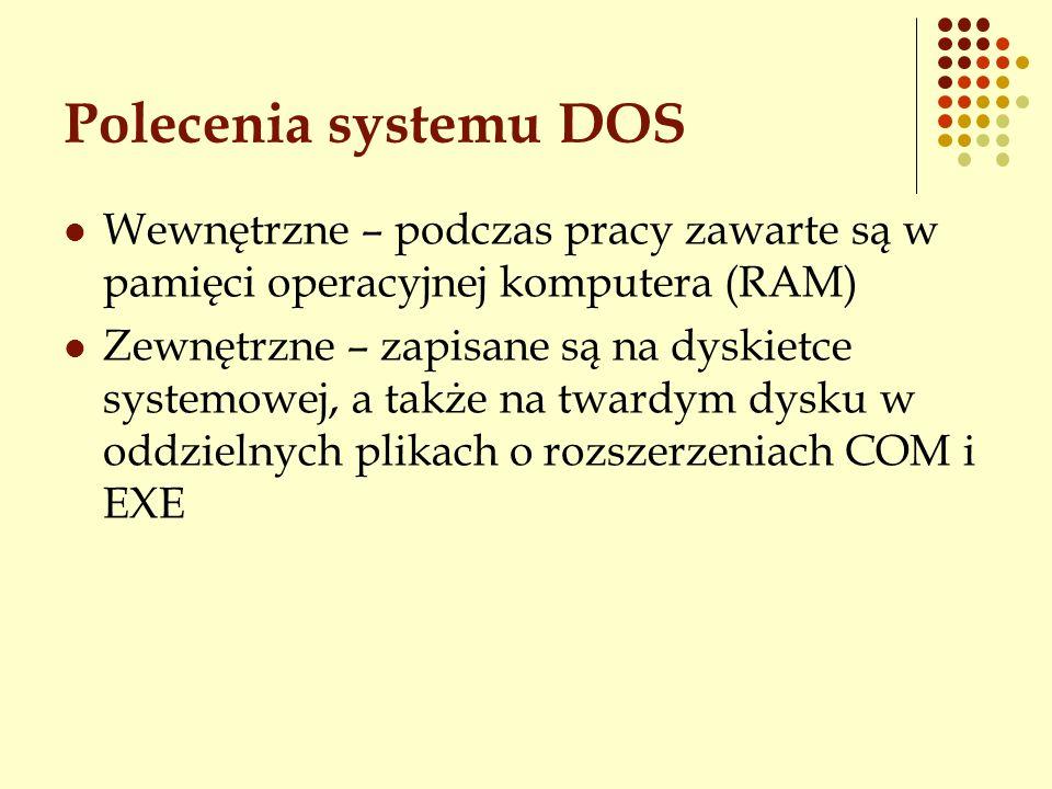 Polecenia systemu DOS Wewnętrzne – podczas pracy zawarte są w pamięci operacyjnej komputera (RAM)