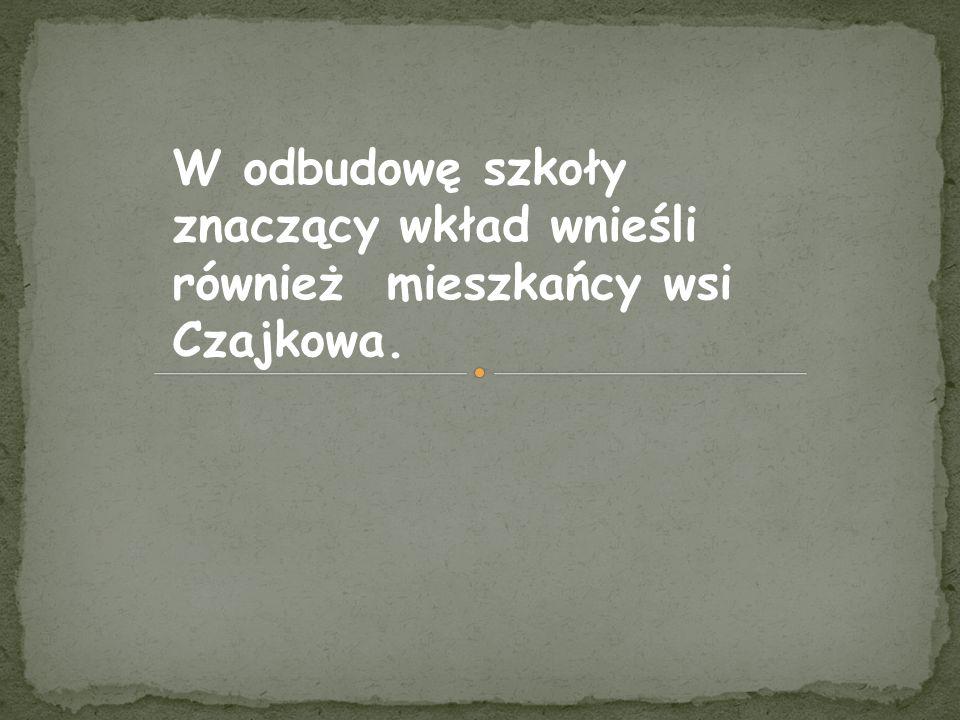 W odbudowę szkoły znaczący wkład wnieśli również mieszkańcy wsi Czajkowa.