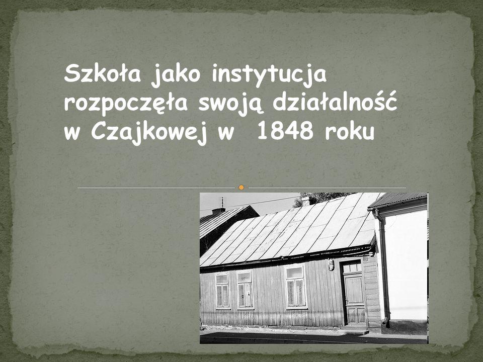 Szkoła jako instytucja rozpoczęła swoją działalność w Czajkowej w 1848 roku