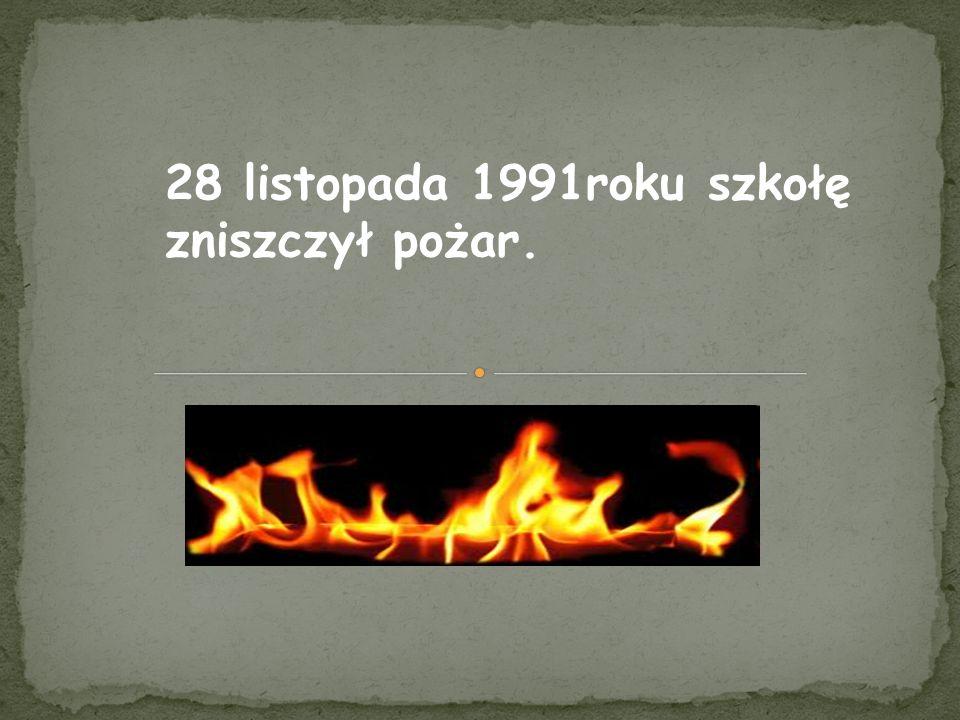 28 listopada 1991roku szkołę zniszczył pożar.
