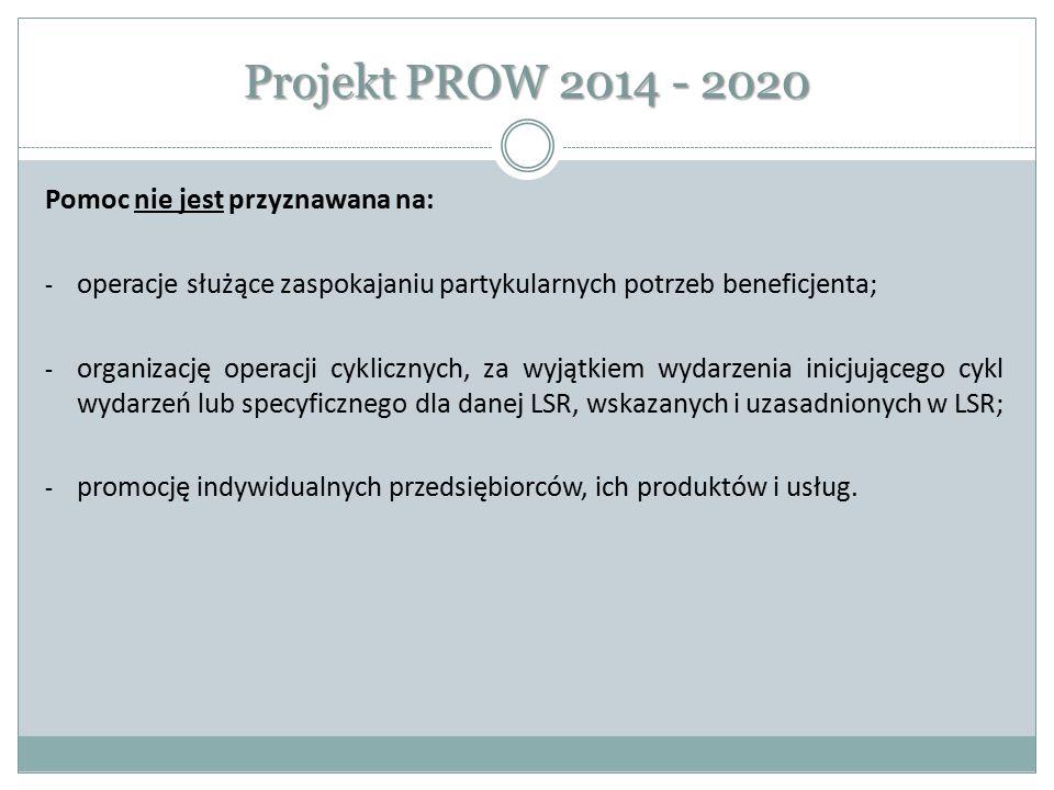 Projekt PROW 2014 - 2020 Pomoc nie jest przyznawana na: