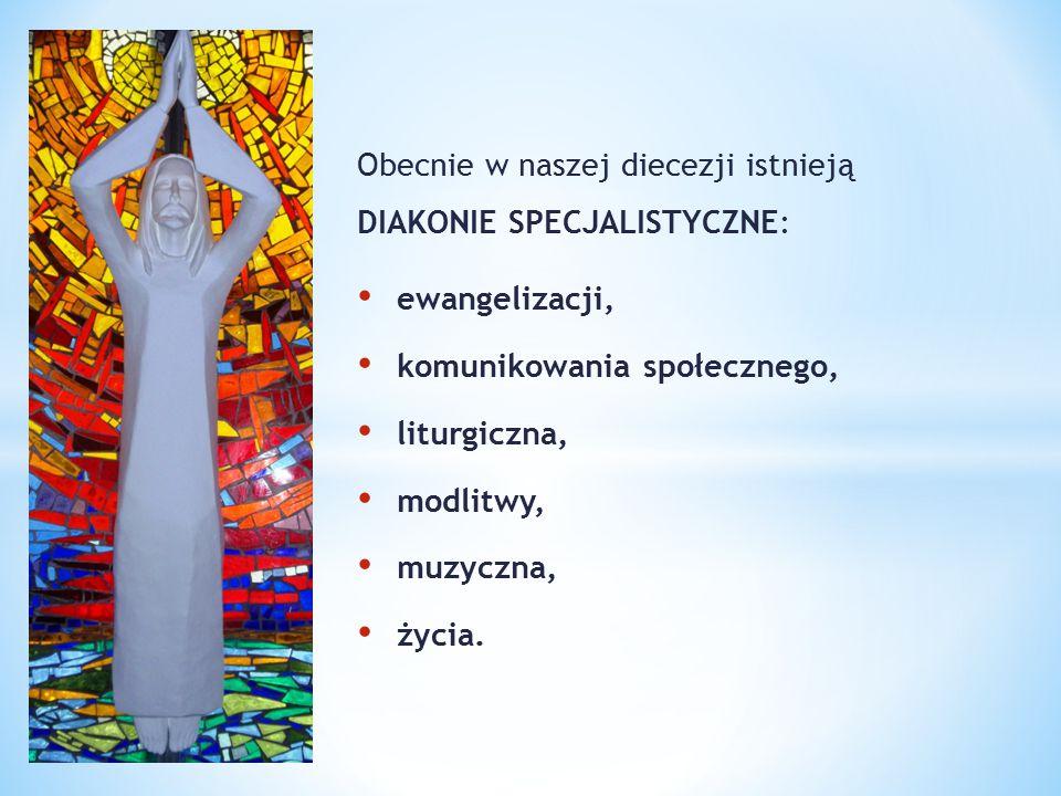 Obecnie w naszej diecezji istnieją DIAKONIE SPECJALISTYCZNE: