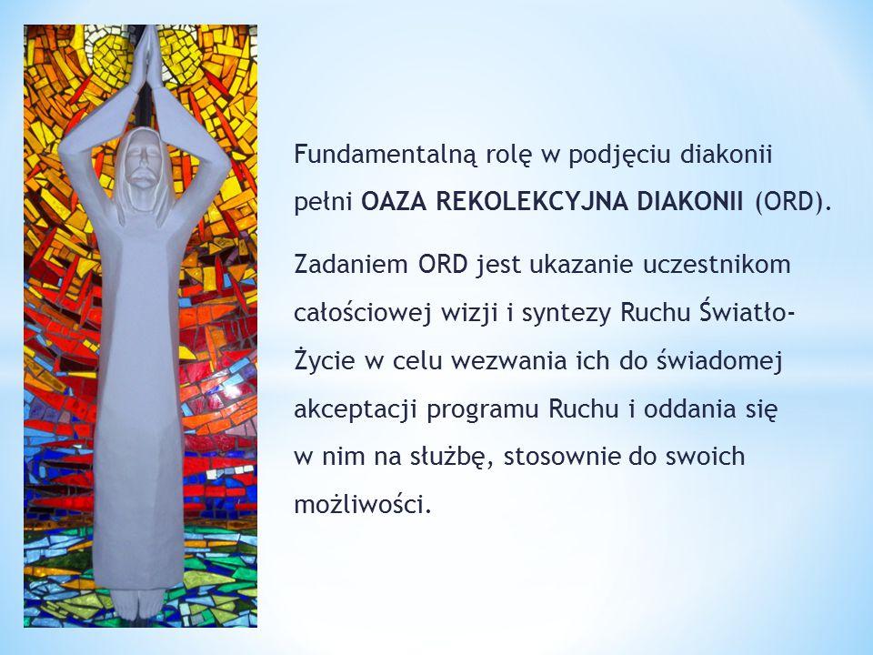 Fundamentalną rolę w podjęciu diakonii pełni OAZA REKOLEKCYJNA DIAKONII (ORD).