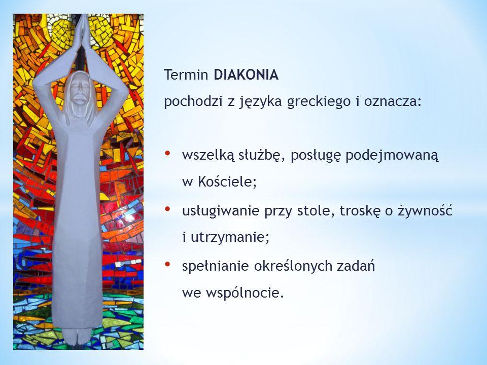 Termin DIAKONIA pochodzi z języka greckiego i oznacza: