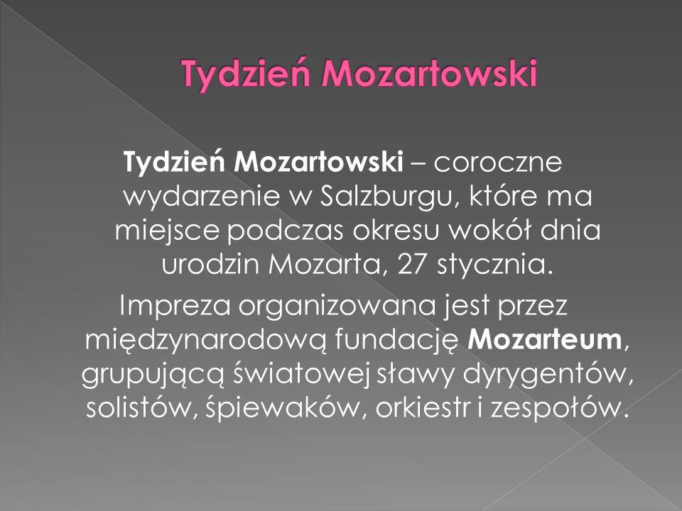 Tydzień Mozartowski Tydzień Mozartowski – coroczne wydarzenie w Salzburgu, które ma miejsce podczas okresu wokół dnia urodzin Mozarta, 27 stycznia.