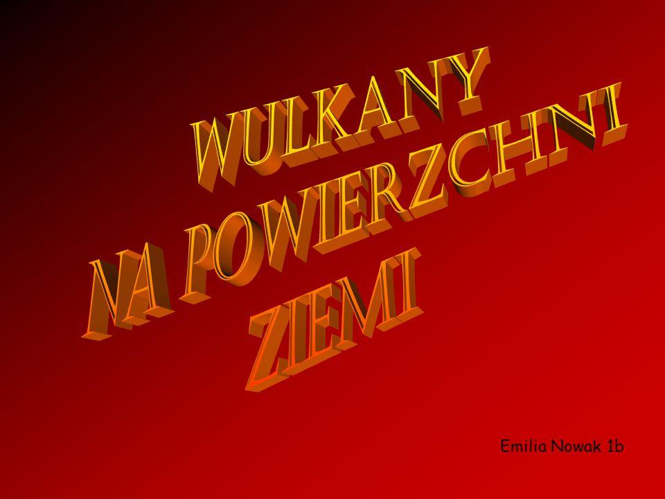 WULKANy na powierzchni Ziemi Emilia Nowak 1b