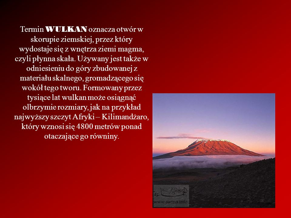 Termin WULKAN oznacza otwór w skorupie ziemskiej, przez który wydostaje się z wnętrza ziemi magma, czyli płynna skała.