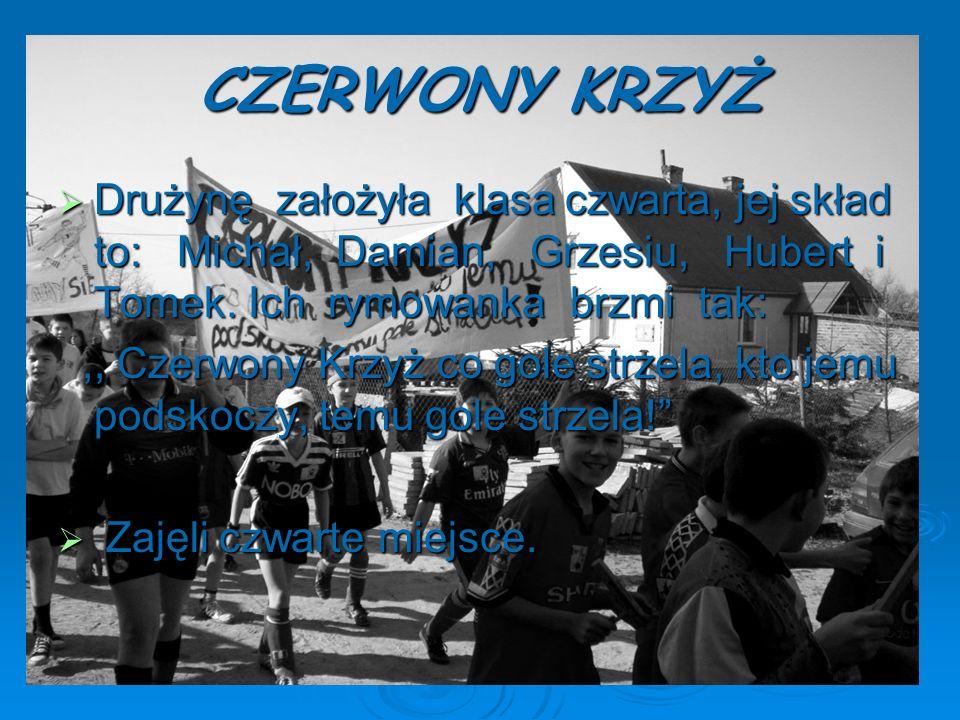 CZERWONY KRZYŻ Drużynę założyła klasa czwarta, jej skład to: Michał, Damian, Grzesiu, Hubert i Tomek. Ich rymowanka brzmi tak: