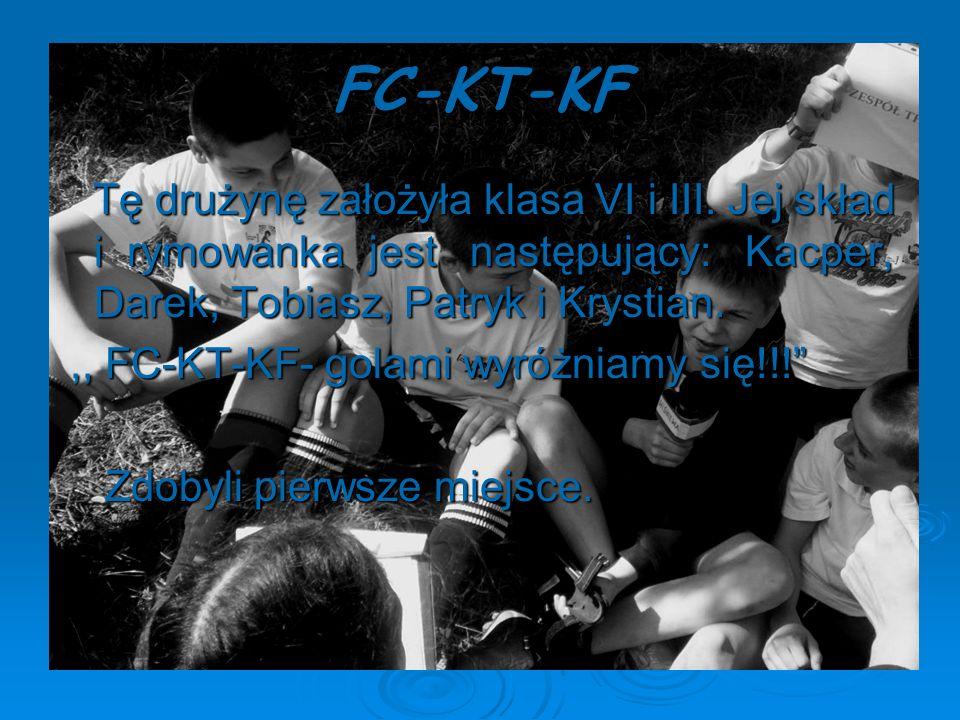 FC-KT-KF Tę drużynę założyła klasa VI i III. Jej skład i rymowanka jest następujący: Kacper, Darek, Tobiasz, Patryk i Krystian.