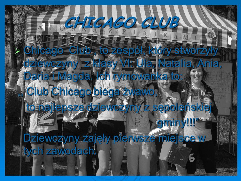 CHICAGO CLUB Chicago Club , to zespół, który stworzyły dziewczyny z klasy VI: Ula, Natalia, Ania, Daria i Magda. Ich rymowanka to: