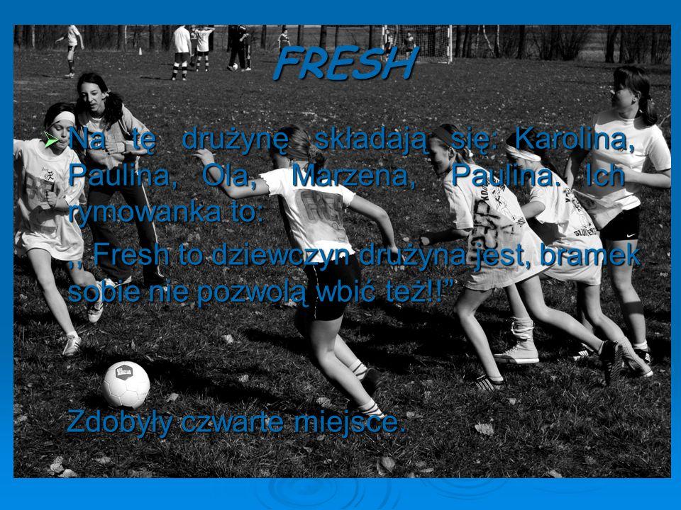 FRESH Na tę drużynę składają się: Karolina, Paulina, Ola, Marzena, Paulina. Ich rymowanka to: