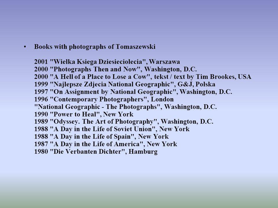 Books with photographs of Tomaszewski 2001 Wielka Ksiega Dziesieciolecia , Warszawa 2000 Photographs Then and Now , Washington, D.C.
