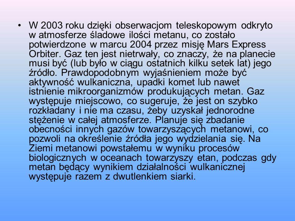 W 2003 roku dzięki obserwacjom teleskopowym odkryto w atmosferze śladowe ilości metanu, co zostało potwierdzone w marcu 2004 przez misję Mars Express Orbiter.