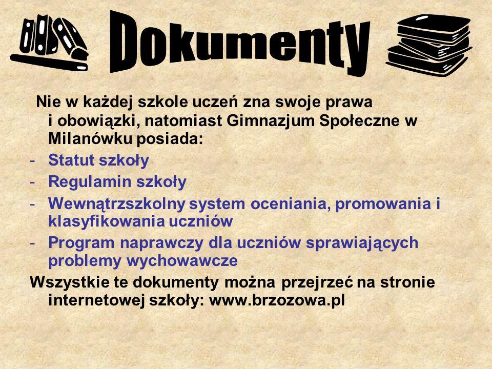 Dokumenty Nie w każdej szkole uczeń zna swoje prawa i obowiązki, natomiast Gimnazjum Społeczne w Milanówku posiada: