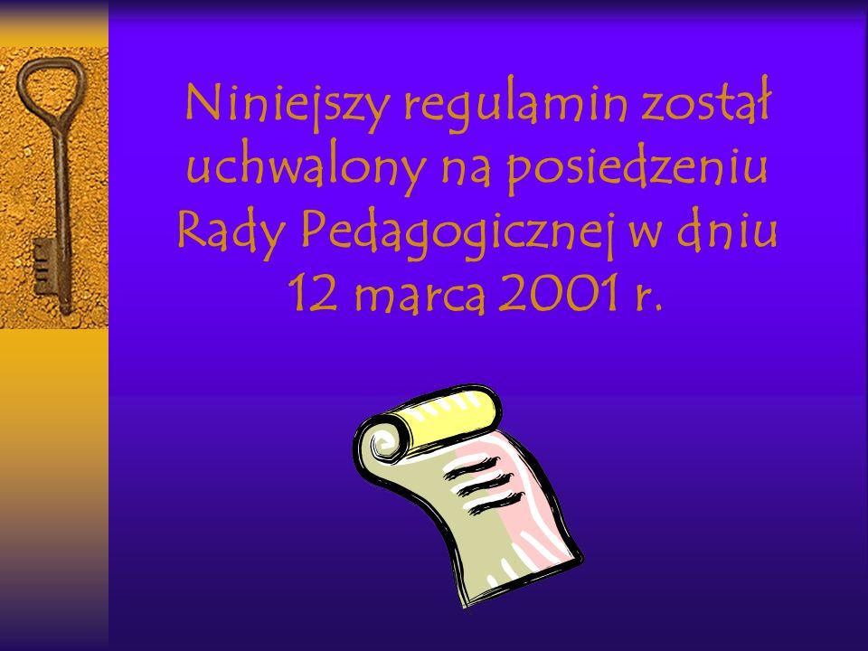 Niniejszy regulamin został uchwalony na posiedzeniu Rady Pedagogicznej w dniu 12 marca 2001 r.