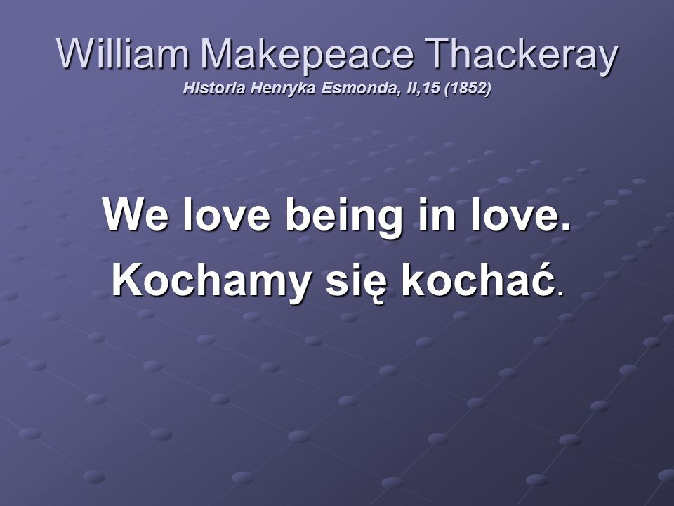William Makepeace Thackeray Historia Henryka Esmonda, II,15 (1852)