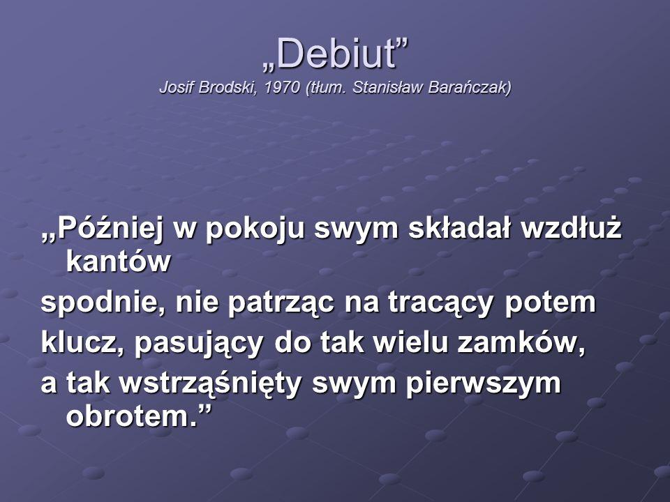 """""""Debiut Josif Brodski, 1970 (tłum. Stanisław Barańczak)"""