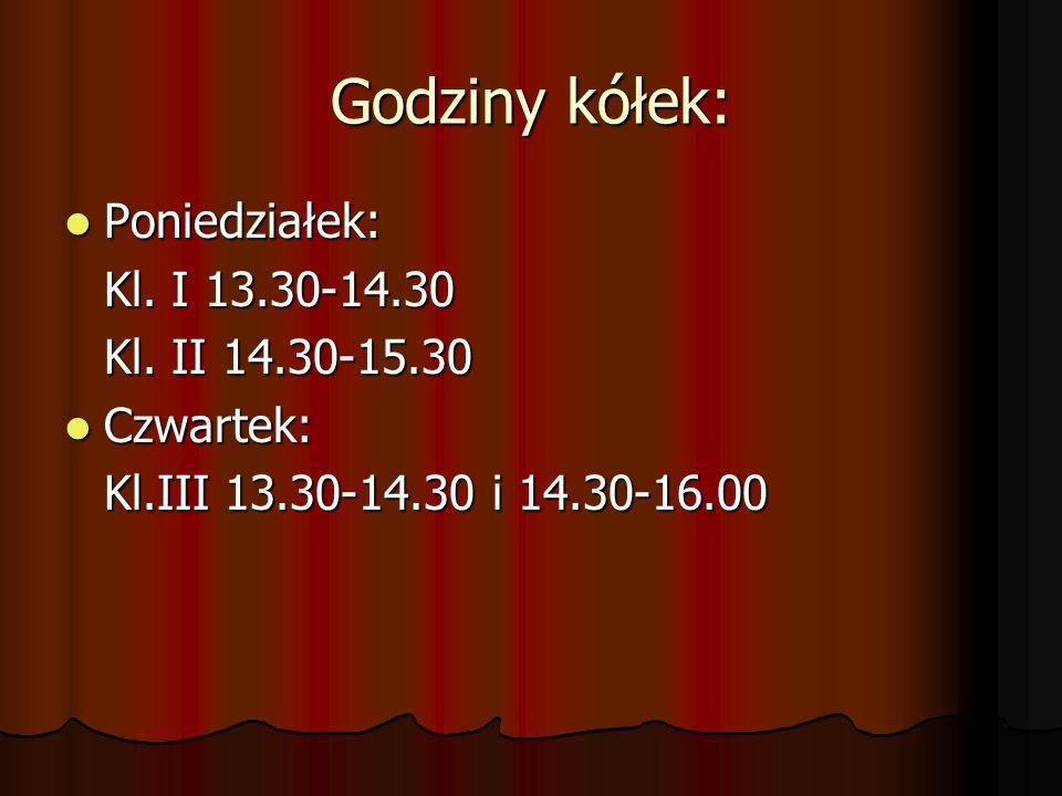 Godziny kółek: Poniedziałek: Kl. I 13.30-14.30 Kl. II 14.30-15.30