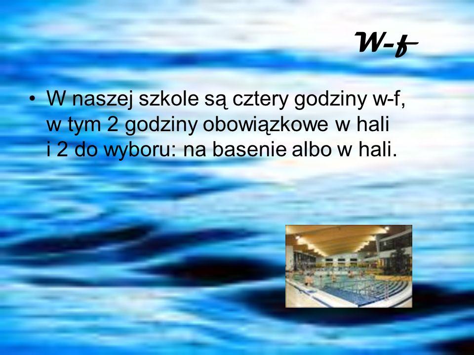 W-f W naszej szkole są cztery godziny w-f, w tym 2 godziny obowiązkowe w hali i 2 do wyboru: na basenie albo w hali.