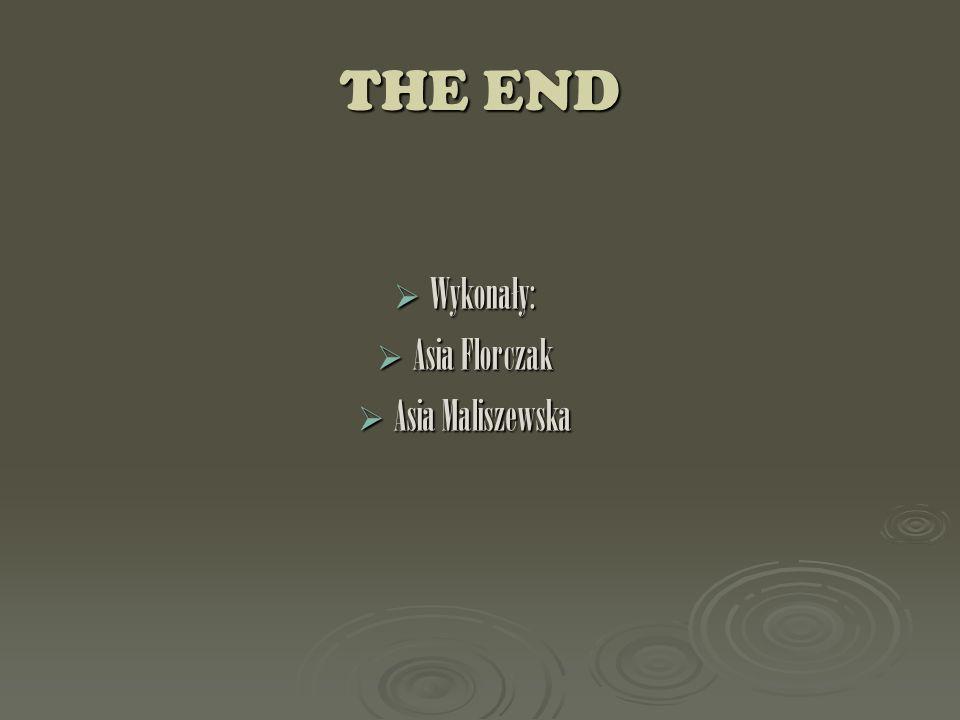 THE END Wykonały: Asia Florczak Asia Maliszewska