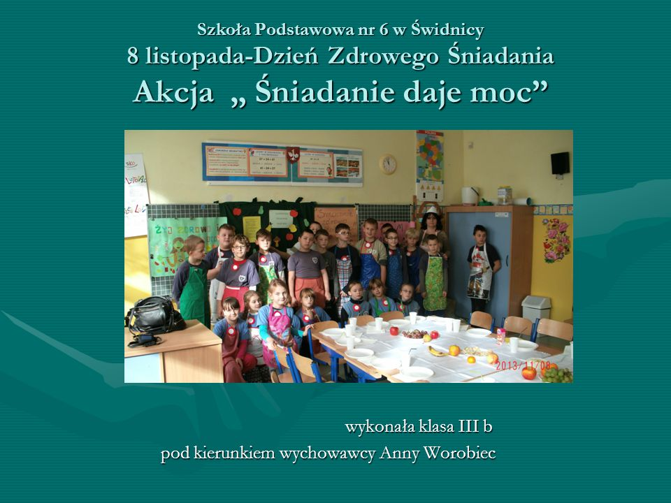 wykonała klasa III b pod kierunkiem wychowawcy Anny Worobiec