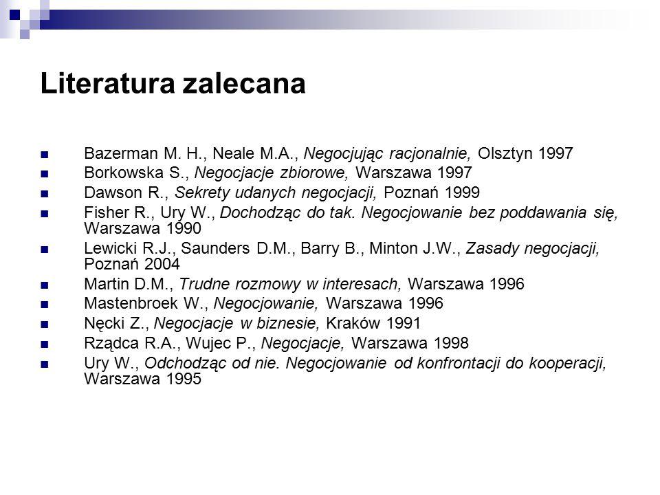 Literatura zalecana Bazerman M. H., Neale M.A., Negocjując racjonalnie, Olsztyn 1997. Borkowska S., Negocjacje zbiorowe, Warszawa 1997.