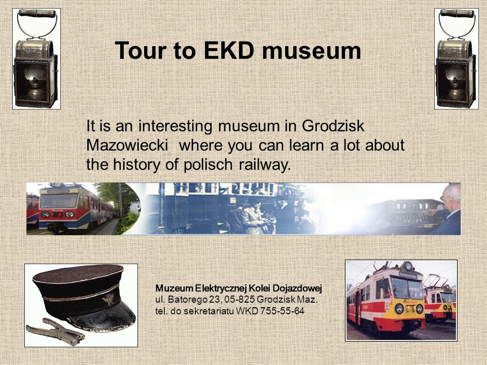 Tour to EKD museumIt is an interesting museum in Grodzisk Mazowiecki where you can learn a lot about the history of polisch railway.