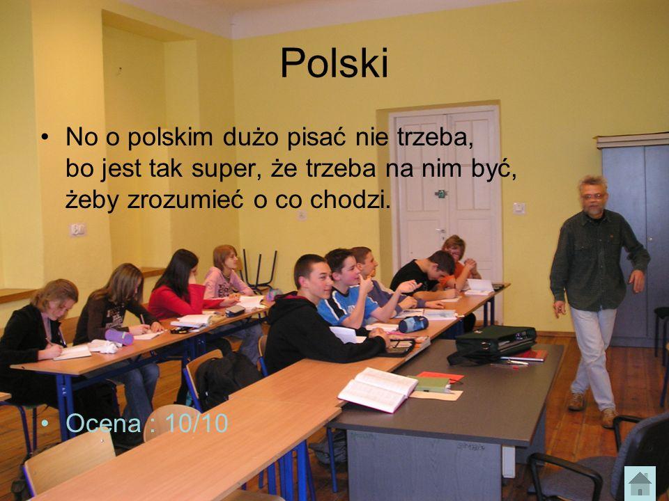 Polski No o polskim dużo pisać nie trzeba, bo jest tak super, że trzeba na nim być, żeby zrozumieć o co chodzi.