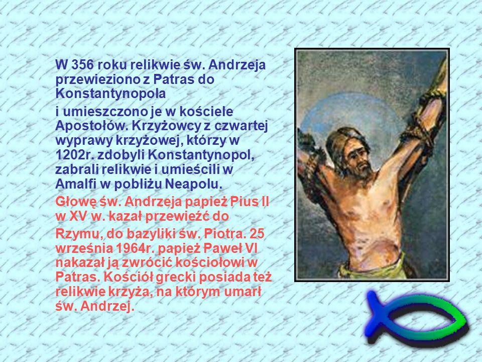 W 356 roku relikwie św. Andrzeja przewieziono z Patras do Konstantynopola