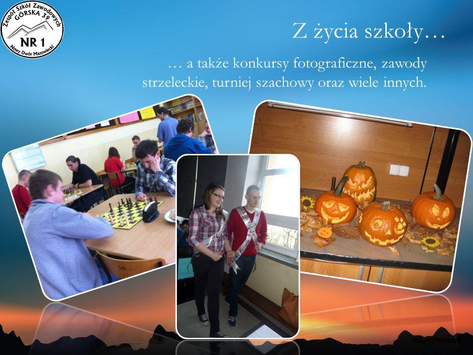 Z życia szkoły… … a także konkursy fotograficzne, zawody strzeleckie, turniej szachowy oraz wiele innych.