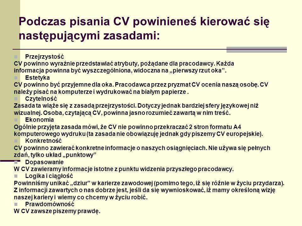Podczas pisania CV powinieneś kierować się następującymi zasadami: