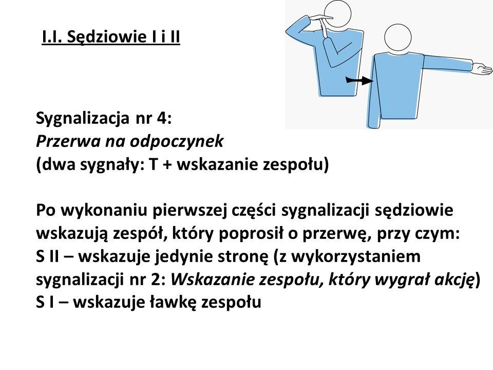 I.I. Sędziowie I i II Sygnalizacja nr 4: Przerwa na odpoczynek. (dwa sygnały: T + wskazanie zespołu)