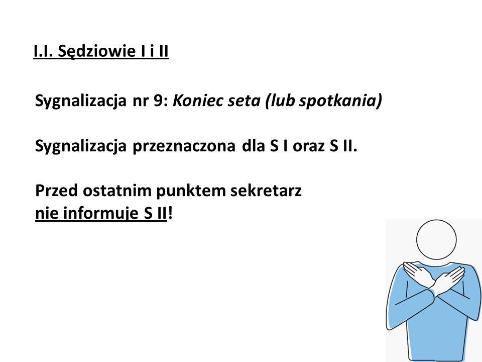 I.I. Sędziowie I i IISygnalizacja nr 9: Koniec seta (lub spotkania) Sygnalizacja przeznaczona dla S I oraz S II.